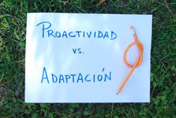 Proactividad versus adaptación